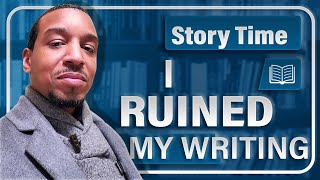 Storytime: How I Ruined My Writing