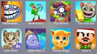 Troll Quest Internet,Bowmasters,PVZ Heroes,Tom Gold Run,Little Kitten,Dumb Ways 3,Talking Ginger