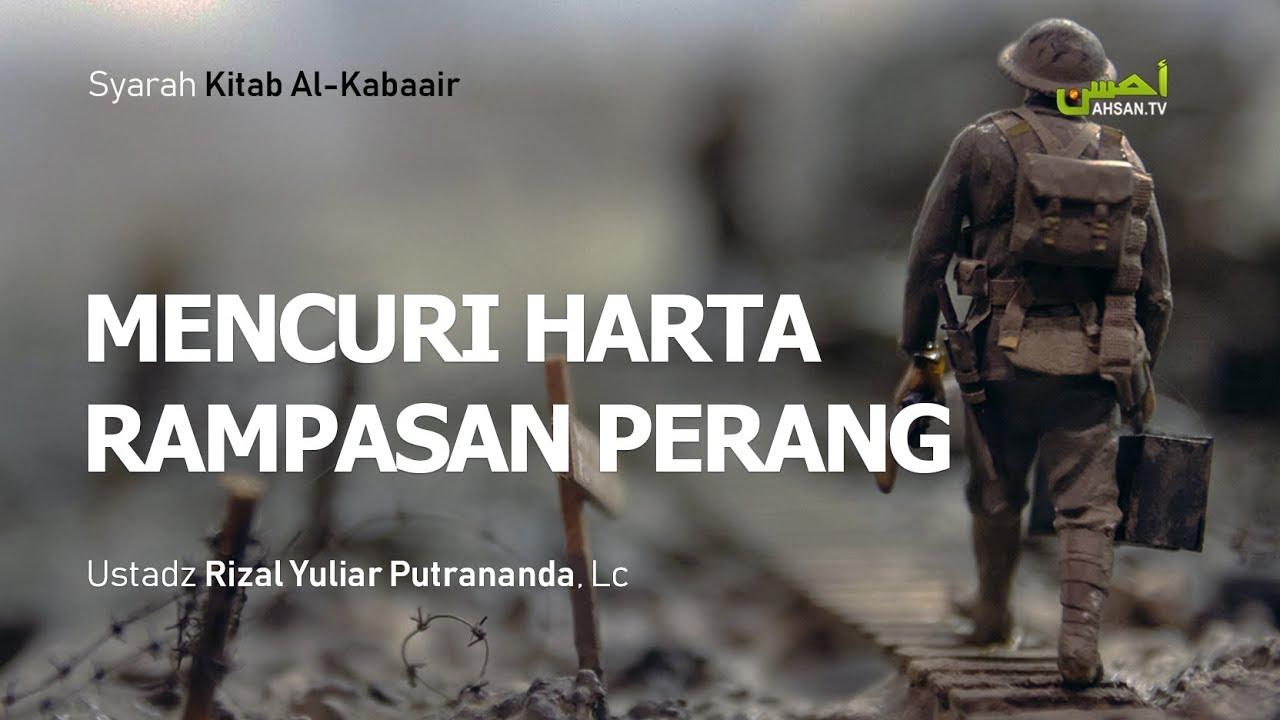 MENCURI HARTA RAMPASAN PERANG (Kitab Al-Kabaair) – Ustadz Rizal Yuliar Putrananda, Lc :)-