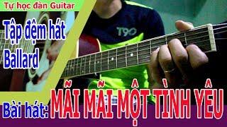 MÃI MÃI MỘT TÌNH YÊU Guitar tự học điệu ballard và cách quạt chả đơn giản nhất