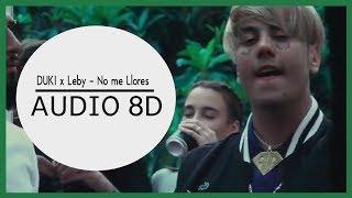 Duki X Leby - No Me Llores   8d  Use Audífonos!