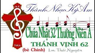 (bè Chính)  Chúa Nhật 32 Thường Niên A THÁNH VỊNH 62 Lm. Thái Nguyên [Thánh Nhạc Ký Âm] TnkaATN32tnC