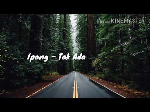 Ipang - Tak Ada Gantinya ( Lyric )