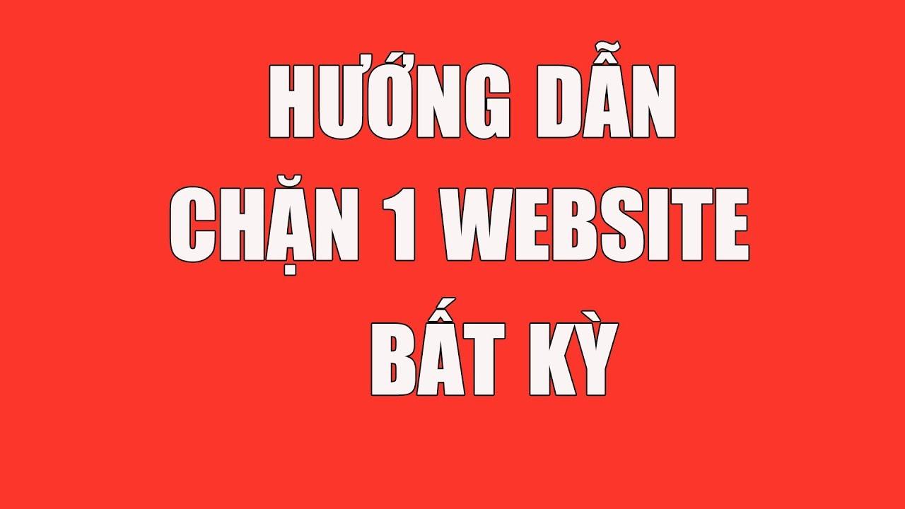 Hướng dẫn chặn không cho truy cập vào trang web bất kỳ