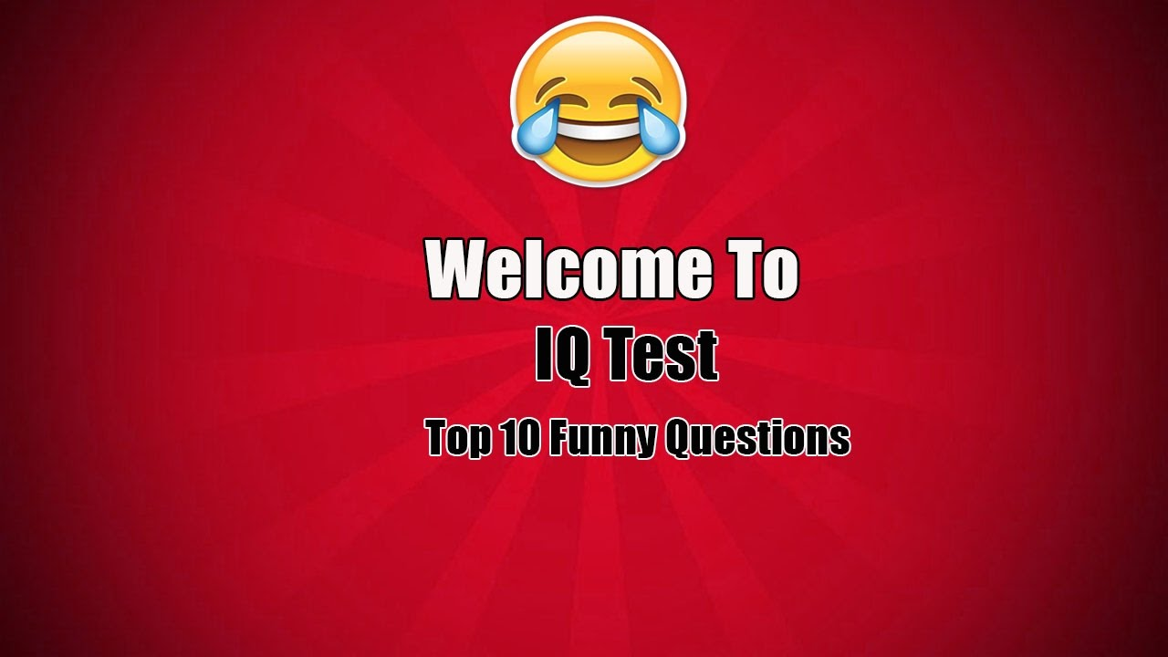 Top 10 Funny Iq Test Iq Test 10 Tricky Questions With