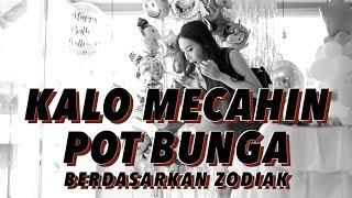 KALO MECAHIN POT BUNGA berdasarkan zodiak