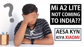 Mi A2 Lite NOT Coming To India | Why Xiaomi??