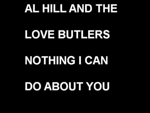 AL HILL AND THE LOVE BUTLERS , NOTHING I DO ABOUT YOU.wmv