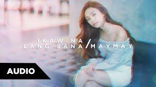 Maymay Entrata - Ikaw Na Lang Sana | Audio ♪