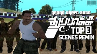 Grand Theft Auto - Thuppaki Top 3 Scenes Remix