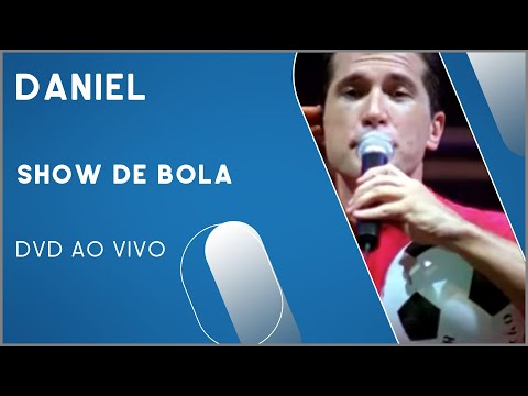 Daniel - Show de Bola (DVD Ao Vivo)
