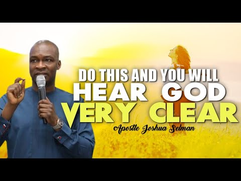 Download DO THIS AND YOU WILL HEAR GOD VERY CLEAR | APOSTLE JOSHUA SELMAN