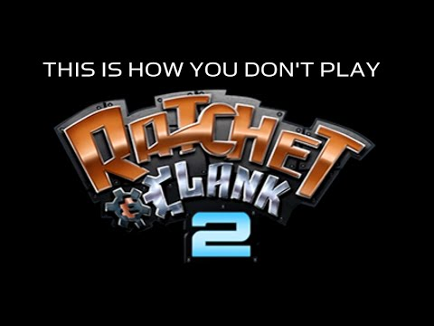 This is how you DON'T play Ratchet & Clank 2