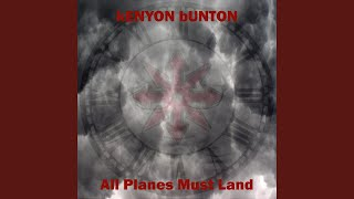 Provided to YouTube by Routenote Heaven Underfoot · Kenyon Bunton All Planes Must Land ℗ Standard Tuna Records Released on: 2018-10-29 ...