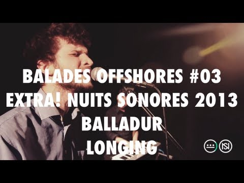 Balladur - Longing (Balades Offshores #03 - Extra! Nuits Sonores 2013)