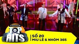 Vietnam Top Hits Số 20 - Miu Lê vs Nhóm 365 Full HD