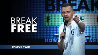 BREAK FREE | Pastor Vlad