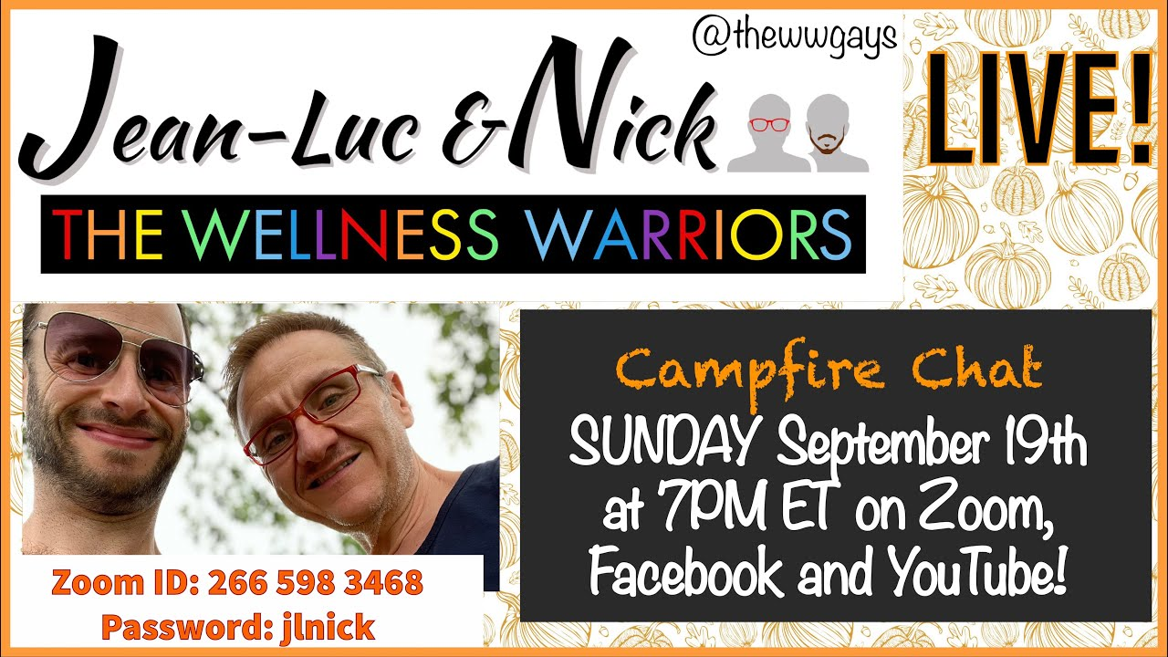 Wellness Warriors (WW Gays) LIVE! Campfire Chat (September 19th 2021)