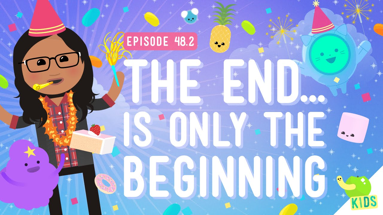 The End Is Only The Beginning: Crash Course Kids #48.2
