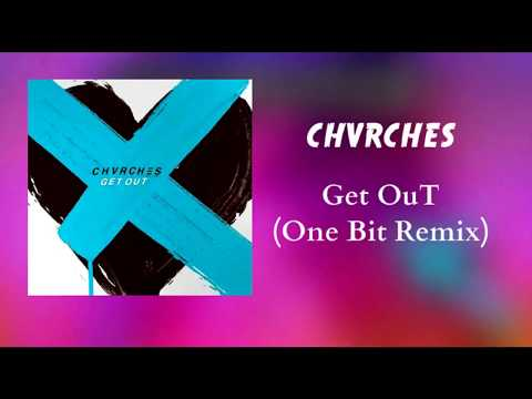 CHVRCHES - Get Out  (One Bit Remix)
