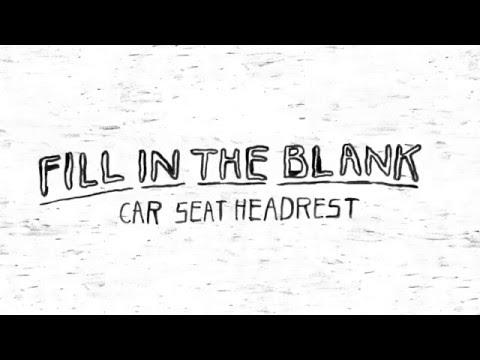 "Car Seat Headrest - ""Fill In The Blank"""