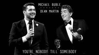 Michael Bublé & Dean Martin - You're nobody Till Somebody Loves You