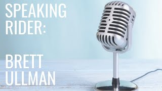 Brett Ullman | Speaking Rider