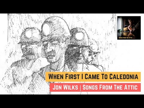When First I Came to Caledonia | Collected from Amby Thomas | Jon Wilks