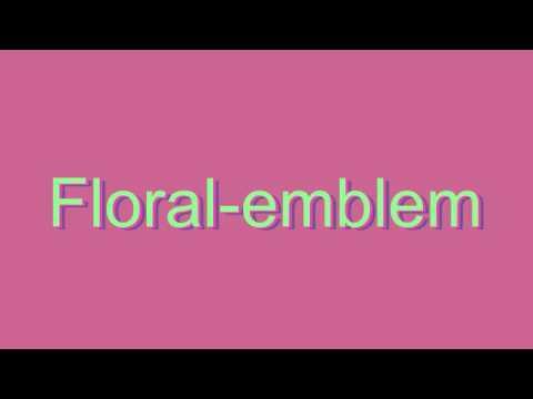 How to Pronounce Floral-emblem