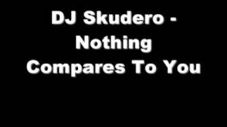 DJ Skudero - Nothing Compares To You