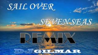 Sail Over Seven Seas Remix-Dj Gil Mar