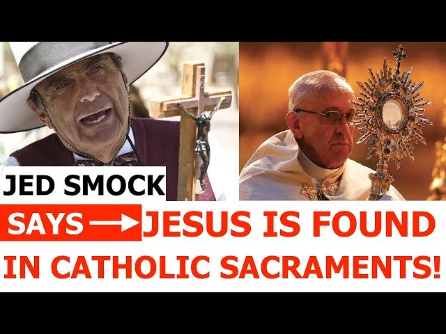 Jed Smock Says JESUS IS FOUND IN CATHOLIC SACRAMENTS!