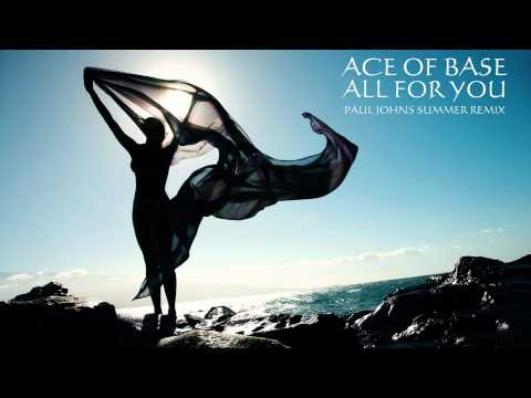 ACE OF BASE - ALL FOR YOU ( PAUL JOHNS SUMMER REMIX ) [HD]