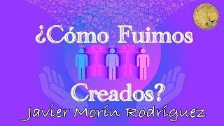 Javier Morín Rodríguez G127 ¿Cómo Fuimos Creados?