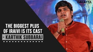 The biggest plus of Iraivi is its cast - Karthik Subbaraj