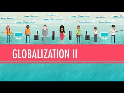 Globalization II - Good or Bad?: Crash Course World History #42