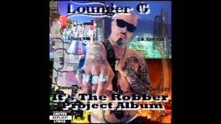 Watch Lounger G Its The Robber Gangsta Version video