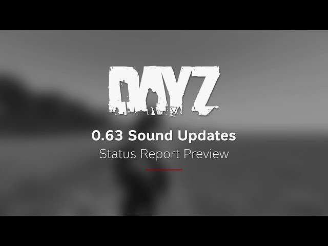 0.63 Sound Updates - DayZ Status Report Preview