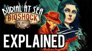 Bioshock Infinite: Burial At Sea Episode One EXPLAINED! (Complete Analysis)