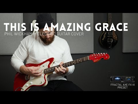 This Is Amazing Grace - Phil Wickham - Electric Guitar Cover // Fractal Axe-FX III & AX8 Preset