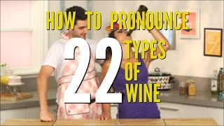 How To Pronounce 22 Tricky Types of Wine | FOODBEAST LABS