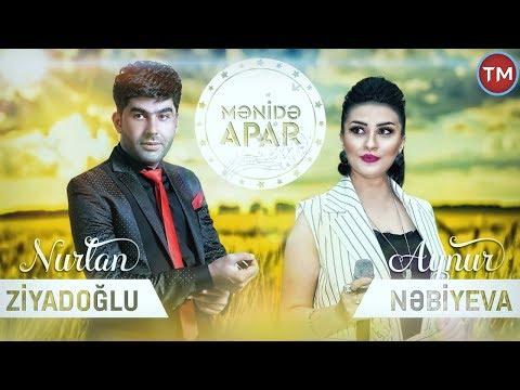 Nurlan Ziyadoglu ft Aynur Nabiyeva - Menide Apar 2018
