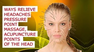 Ways relieve headaches pressure point massage, acupuncture points of the head