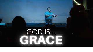 GOD IS...GRACE