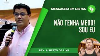 Mensagem em Libras | Não tenha medo! Sou Eu | Pr. Alberto Lima