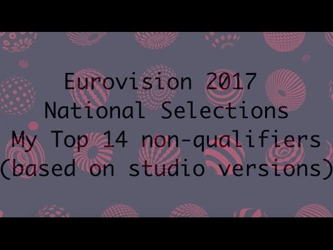 Eurovision 2017 Top 14 Non-Qualifiers from the National Selections