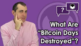 """Bitcoin Q&A: What are """"bitcoin days destroyed""""?"""
