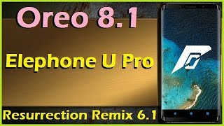 How to Update Android Oreo 8.1 in Elephone U Pro (Resurrection Remix v6.1) Install & Review