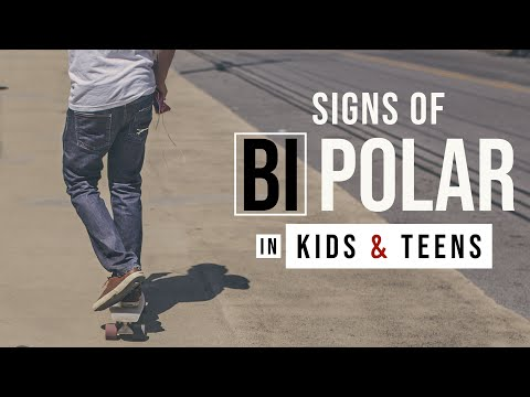 BIPOLAR DISORDER: Signs & Symptoms in Children & Teens