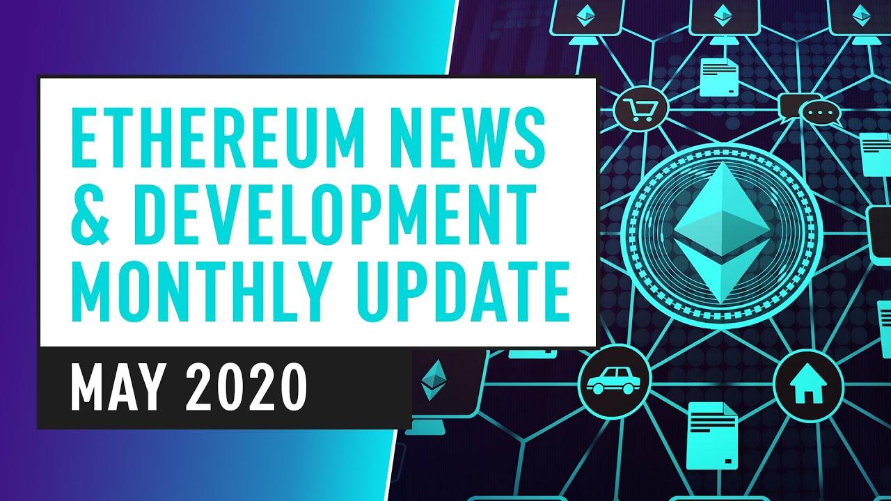 """Šio mėnesio populiariausios """"Ethereum"""" naujienos, inovacijos ir plėtra - 2020 m. Gegužė"""